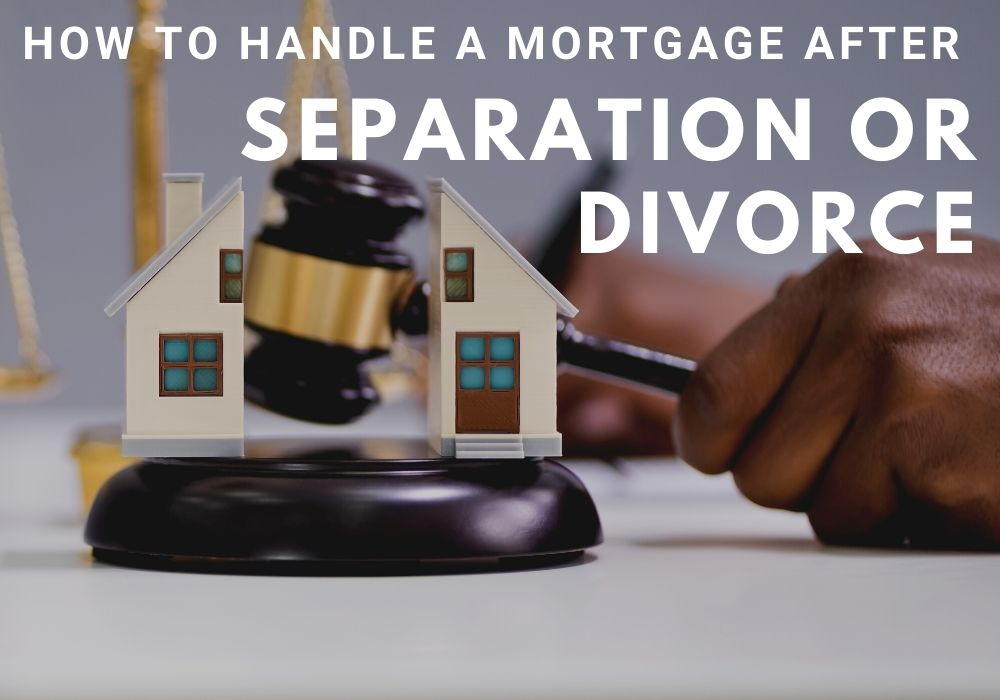 How to Handle a Mortgage After a Separation or Divorce